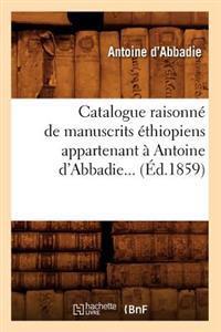 Catalogue Raisonn� de Manuscrits �thiopiens Appartenant � Antoine d'Abbadie (�d.1859)