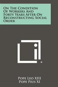 On the Condition of Workers and Forty Years After on Reconstructing Social Order
