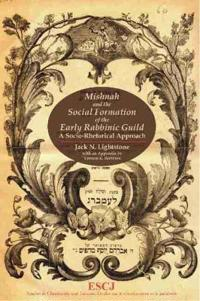 Mishnah and the Social Formation of the Early Rabbinic Guild