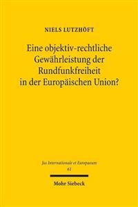 Eine Objektiv-Rechtliche Gewahrleistung der Rundfunkfreiheit in der Europaischen Union?