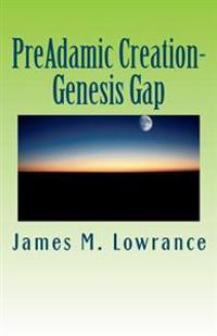 Preadamic Creation-Genesis Gap: The Ruin-Reconstruction Biblical Doctrine