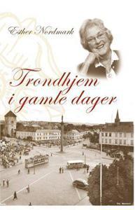 Trondhjem i gamle dager - Esther Nordmark pdf epub