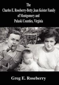 The Charles E. Roseberry-betty Jean Keister Family of Montgomery and Pulaski Counties, Virginia