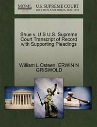Shue V. U S U.S. Supreme Court Transcript of Record with Supporting Pleadings