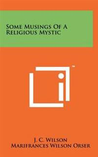 Some Musings of a Religious Mystic