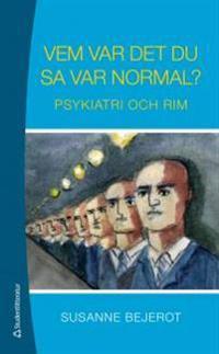 Vem var det du sa var normal? : psykiatri och rim