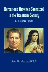 Heroes and Heroines Canonized in the Twentieth Century: Book I (1900 - 1950)