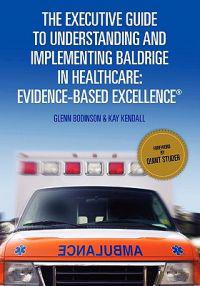 The Executive Guide to Understanding and Implementing Baldrige in Healthcare: Evidence-Based Excellence