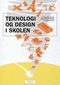Teknologi og design i skolen - Liv Klakegg Dahlin, Anne-Gunn Svorkmo, Liv Oddrun Voll pdf epub