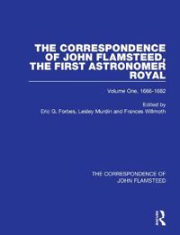 The Correspondence of John Flamsteed, the First Astronomer Royal