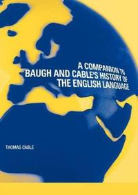 "A Companion to Baugh and Cable's ""History of the English Language"""