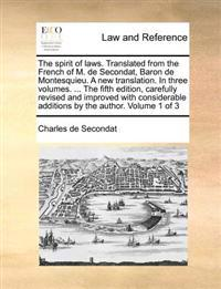 The Spirit of Laws. Translated from the French of M. de Secondat, Baron de Montesquieu. a New Translation. in Three Volumes. ... the Fifth Edition, Carefully Revised and Improved with Considerable Additions by the Author. Volume 1 of 3