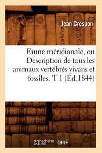Faune M�ridionale, Ou Description de Tous Les Animaux Vert�br�s Vivans Et Fossiles. T 1 (�d.1844)