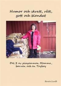 Humor och skratt, rått, gott och blandat : del 3 av pinsamma Mamman barnen och en Toyboy