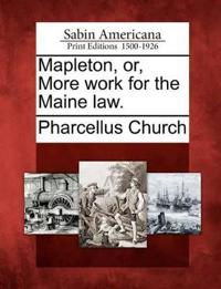 Mapleton, Or, More Work for the Maine Law.