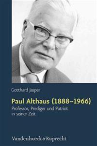 Paul Althaus (1888-1966): Professor, Prediger Und Patriot in Seiner Zeit