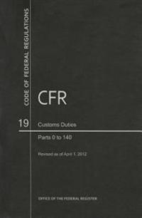 Code of Federal Regulations, Title 19, Customs Duties, PT. 0-140, Revised as of April 1, 2012