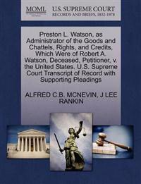 Preston L. Watson, as Administrator of the Goods and Chattels, Rights, and Credits, Which Were of Robert A. Watson, Deceased, Petitioner, V. the United States. U.S. Supreme Court Transcript of Record with Supporting Pleadings