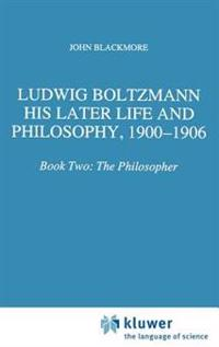 Ludwig Boltzmann, His Later Life and Philosophy, 1900-1906