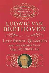 Late String Quartets and the Grosse Fuge, Opp. 127, 130-133, 135