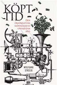 Köpt tid : den demokratiska kapitalismens uppskjutna kris : Adornoföreläsningar i Frankfurt 2012