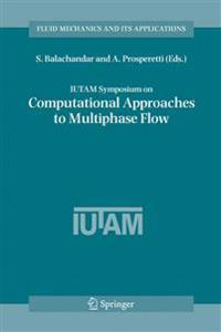 I. U. T. A. M. Symposium on Computational Approaches to Multiphase Flow