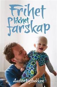 Frihet, likhet, farskap - Audun Lysbakken | Inprintwriters.org