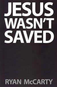 Jesus Wasn't Saved