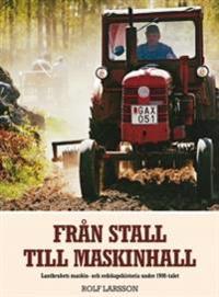 Från stall till maskinhall : lantbrukets maskin- och redskapshistoria under 1900-talet