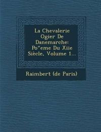 """La Chevalerie Ogier De Danemarche: Po""""eme Du Xiie Siècle, Volume 1..."""