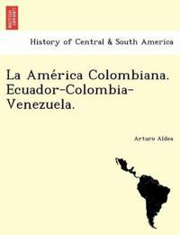 La AME Rica Colombiana. Ecuador-Colombia-Venezuela.