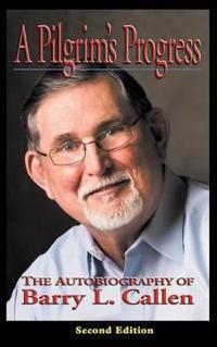 A Pilgrim's Progress, the Autobiography of Barry L. Callen, Second Edition