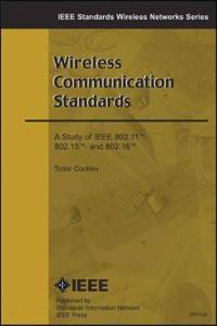 Wireless Communication Standards: A Study of IEEE 802.11, 802.15, 802.16