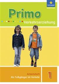 Primo Verkehrserziehung 1. Als Fußgänger im Verkehr. Arbeitsheft - Ausgabe 2008