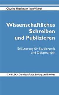 Wissenschaftliches Schreiben Und Publizieren - Erl Uterung Fur Studierende Und Doktoranden