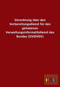 Verordnung Uber Den Vorbereitungsdienst Fur Den Gehobenen Verwaltungsinformatikdienst Des Bundes (Gvidvdv)