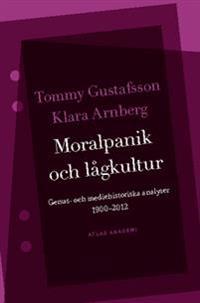 Moralpanik och lågkultur : genus- och mediehistoriska analyser 1900-2012