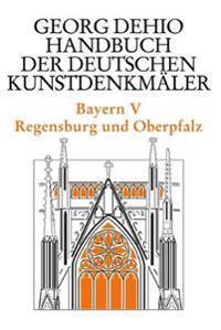 Bayern 5. Regensburg und die Oberpfalz. Handbuch der Deutschen Kunstdenkmäler