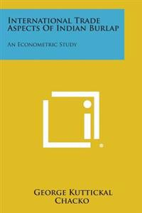 International Trade Aspects of Indian Burlap: An Econometric Study