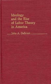 Ideology and the Rise of Labor Theory in America