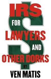 IRS for Lawyers and Other Dorks