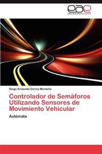 Controlador de Semaforos Utilizando Sensores de Movimiento Vehicular