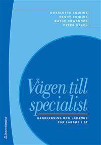 Vägen till specialist : handledning och lärande för läkare i ST