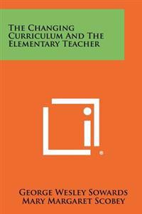 The Changing Curriculum and the Elementary Teacher