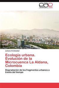 Ecologia Urbana. Evolucion de La Microcuenca La Aldana, Colombia