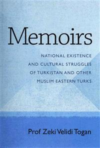 Memoirs: National Existence and Cultural Struggles of Turkistan and Other Muslim Eastern Turks