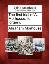 The First Trial of A. Morhouse, for Forgery.