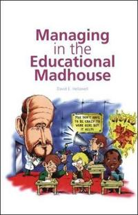 Managing in the Educational Madhouse