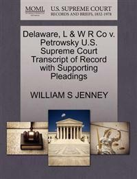 Delaware, L & W R Co V. Petrowsky U.S. Supreme Court Transcript of Record with Supporting Pleadings