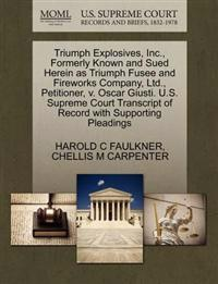 Triumph Explosives, Inc., Formerly Known and Sued Herein as Triumph Fusee and Fireworks Company, Ltd., Petitioner, V. Oscar Giusti. U.S. Supreme Court Transcript of Record with Supporting Pleadings